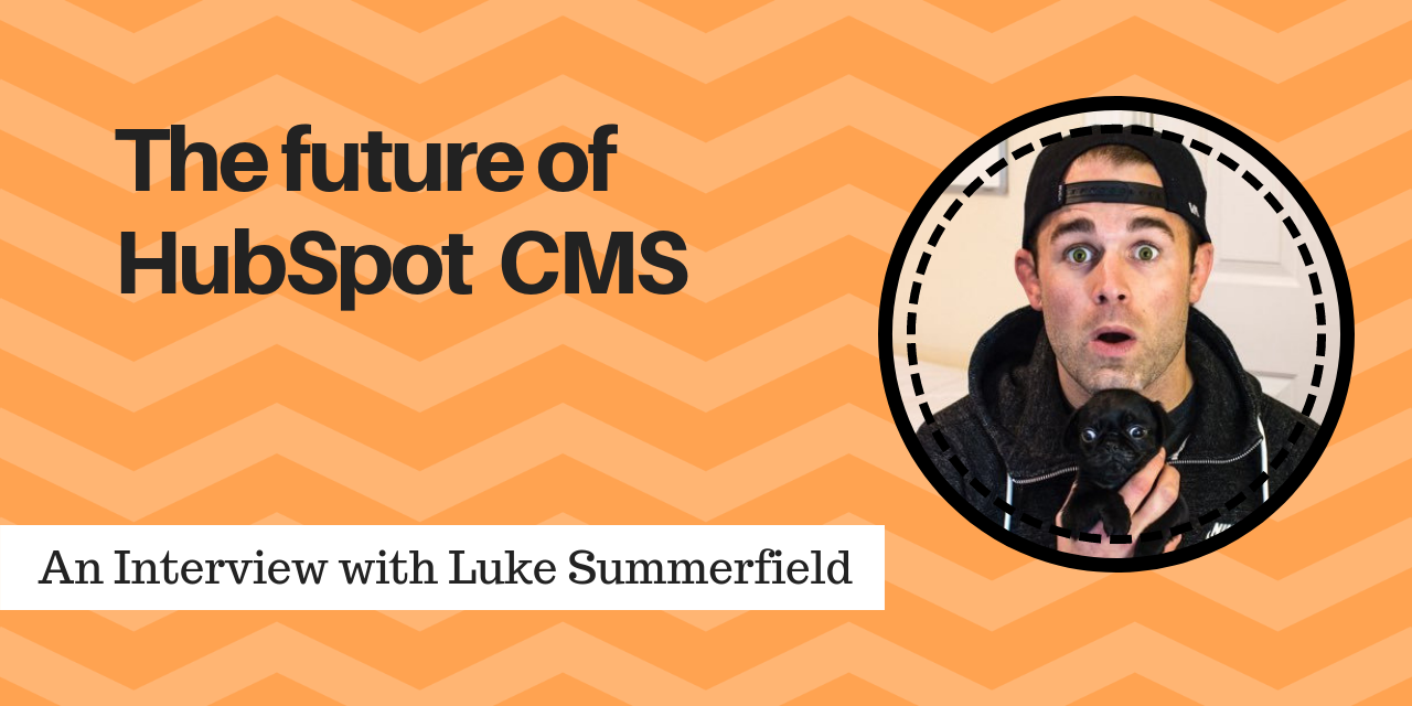 the-future-of-hubspot-cms-luke-summerfield-interview