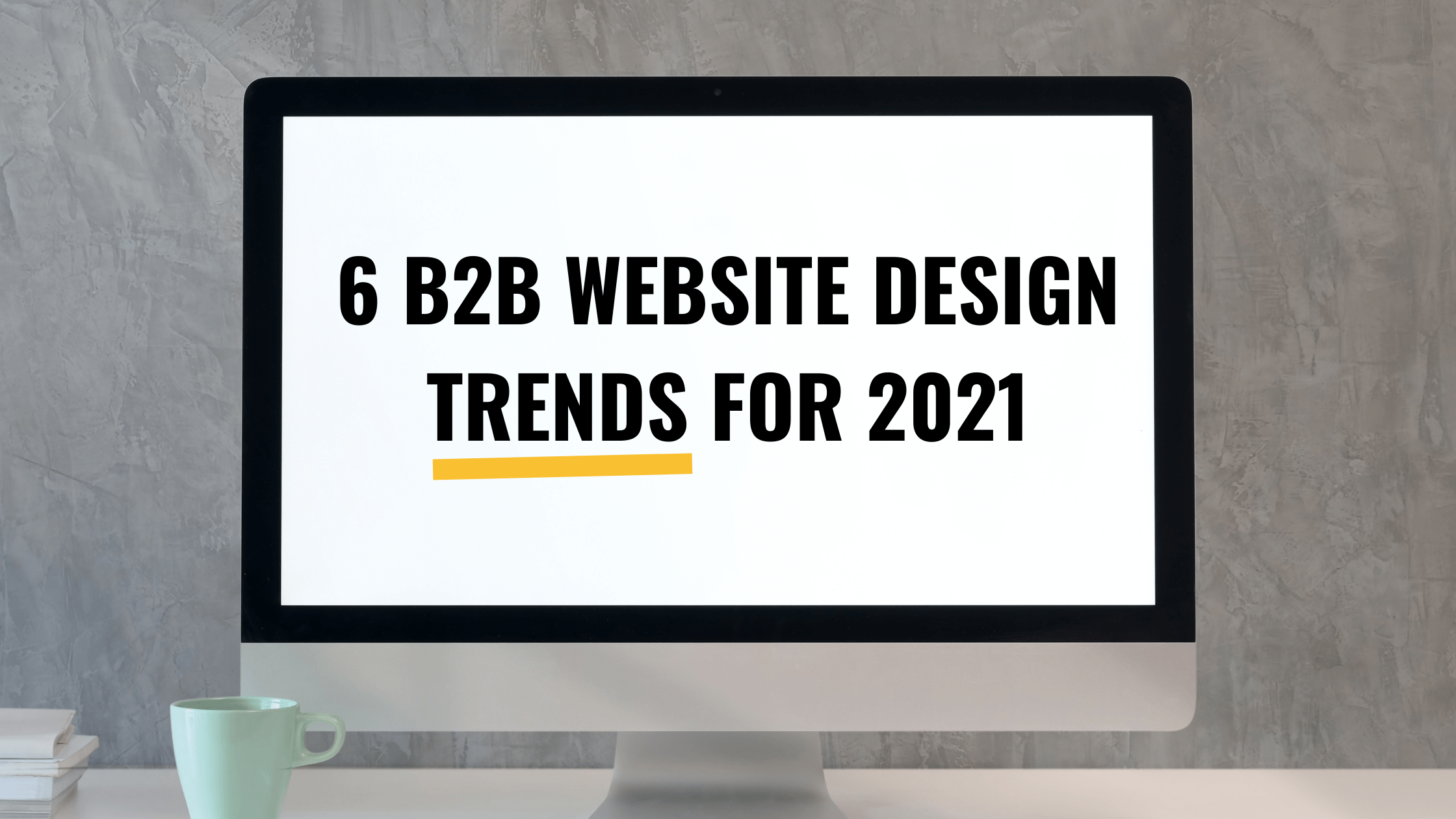6 B2B Website Design Trends for 2021 [+ UI Design Examples]